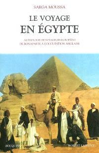 Le voyage en Egypte : anthologie de voyageurs européens de Bonaparte à l'occupation anglaise