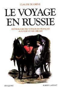 Le voyage en Russie : anthologie des voyageurs français aux XVIIIe et XIXe siècles