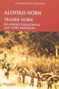Trader Horn : en Afrique équatoriale aux temps héroïques