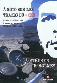 A moto sur les traces du Che : le récit d'un voyage à faire au moins une fois dans sa vie