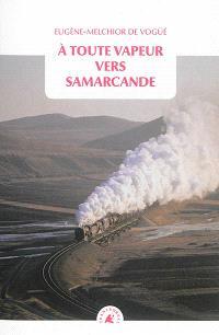 A toute vapeur vers Samarcande. Suivi de Le chemin de fer transcaspien