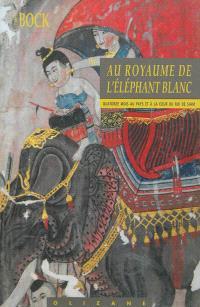 Au royaume de l'éléphant blanc : quatorze mois au pays et à la cour du roi de Siam