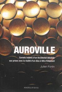Auroville : carnets indiens d'un Occidental idéaliste aux prises avec la réalité d'un dieu à tête d'éléphant...