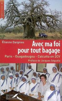 Avec ma foi pour tout bagage : Paris-Ouagadougou-Calcutta en 2 CV