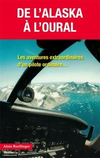 De l'Alaska à l'Oural : les aventures extraordinaires d'un pilote ordinaire...