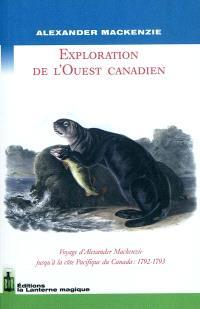 Exploration de l'Ouest canadien : voyage d'Alexander Mackenzie jusqu'à la côte Pacifique du Canada, 1792-1793