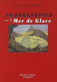 Frankenstein sur la Mer de Glace ou Le voyage de Genève à Chamonix