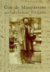 Guy de Maupassant : sur les chemins d'Algérie