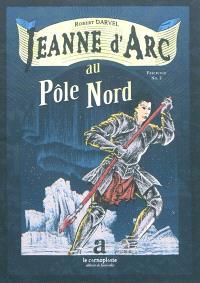 Jeanne d'Arc. Volume 2, Jeanne d'Arc au pôle Nord