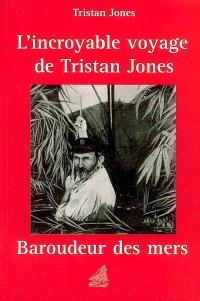 L'incroyable voyage de Tristan Jones, baroudeur des mers