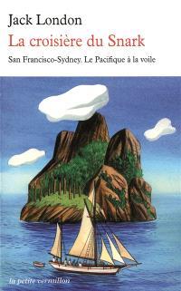 La croisière du Snark : San Francisco-Sydney : le Pacifique à la voile