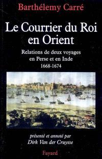 Le courrier du roi en Orient : relations de deux voyages en Perse et en Inde, 1668-1674
