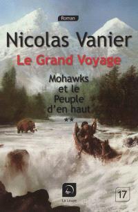 Le grand voyage. Volume 1, Mohawks et le peuple d'en haut, 2