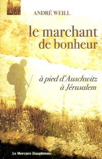Le marchant de bonheur : à pied d'Auschwitz à Jérusalem