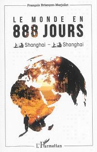 Le monde en 888 jours : Shanghai-Shanghai