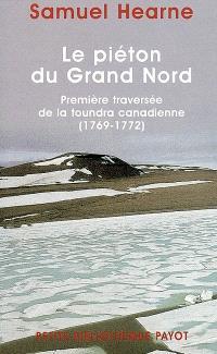 Le piéton du Grand Nord : première traversée de la toundra canadienne (1769-1772)