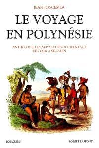 Le voyage en Polynésie : anthologie des voyageurs occidentaux de Cook à Segalen