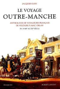 Le voyage outre-Manche : anthologie de voyageurs français de Voltaire à Mac Orlan : du XVIIIe au XXe siècle