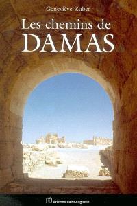 Les chemins de Damas. Suivi de Regards sur le monde arabo-musulman