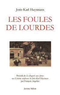 Les foules de Lourdes. Précédé de Le drageoir aux épines ou L'intime souffrance de Joris-Karl Huysmans