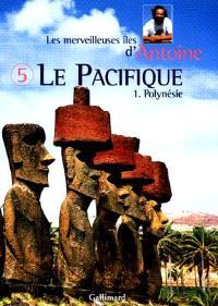 Les merveilleuses îles d'Antoine. Volume 5, Le Pacifique. 1, Polynésie