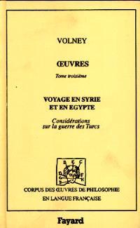 Oeuvres. Volume 3, Voyage en Egypte et en Syrie (1787); Considérations sur la guerre des Turcs