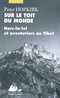 Sur le toit du monde : hors-la-loi et aventuriers au Tibet