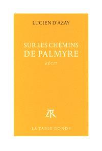 Sur les chemins de Palmyre : récit