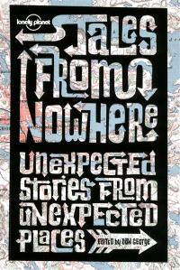 Tales from nowhere : unexpected stories from unexpected places