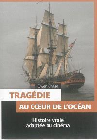 Tragédie au coeur de l'océan : histoire vraie adaptée au cinéma = The disaster of the whaleship Essex