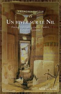 Un hiver sur le Nil : Florence Nightingale et Gustave Flaubert, l'échappée égyptienne