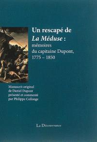 Un rescapé de La Méduse : mémoires du capitaine Dupont, 1775-1850 : soldat de l'an II, capitaine d'infanterie, chevalier de la Légion d'honneur, né à Pierres, mort à Maintenon (Eure-et-Loir)