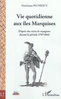 Vie quotidienne aux îles Marquises : d'après des récits de voyageurs durant la période 1797-1842