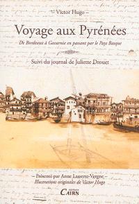 Voyage aux Pyrénées : de Bordeaux à Gavarnie en passant par le Pays basque. Suivi de Juliette Drouet aux Pyrénées : journal inédit de son voyage en 1843
