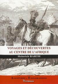 Voyages et découvertes au centre de l'Afrique : journal du Docteur Heinrich Barth : 1849-1855