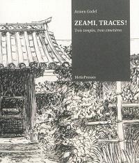 Zeami, traces ! : trois temples, trois cimetières : récit en hommage à Zeami et Zenchiku