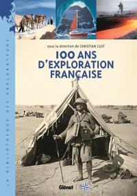 100 ans d'exploration française : les nouveaux aventuriers de la connaissance
