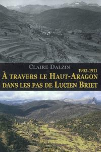 A travers le Haut-Aragon dans les pas de Lucien Briet, 1902-1911
