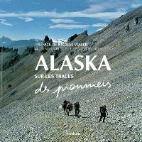 Alaska, sur les traces des pionniers