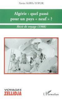 Algérie, quel passé pour un pays neuf ? : récit de voyage (1988)