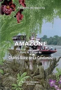 Amazone, dans le sillage de Charles-Marie de La Condamine