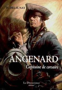 Angenard, capitaine de corsaire : ses courses, ses évasions : 1790-1833
