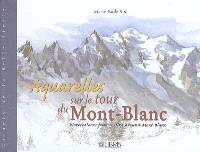 Aquarelles sur le tour du Mont-Blanc = Watercolours from a hike around Mont Blanc
