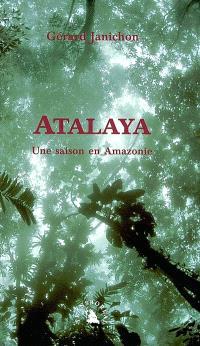 Atalaya : une saison en Amazonie