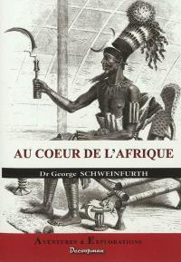 Au coeur de l'Afrique : trois ans de voyages et d'aventures dans les régions inexplorées de l'Afrique centrale : 1868-1871