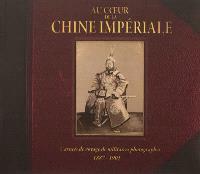 Au coeur de la Chine impériale : carnets de voyages de militaires photographes : 1887-1901