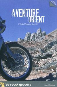 Aventure Orient : l'Asie mineure à moto