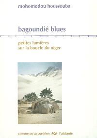 Bagoundié blues : petites lumières sur la boucle du Niger