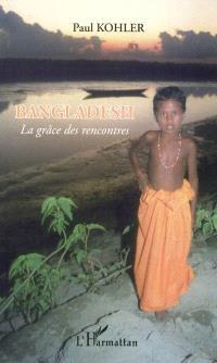 Bangladesh : la grâce des rencontres