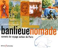 Banlieue nomade : carnets de voyage autour de Paris